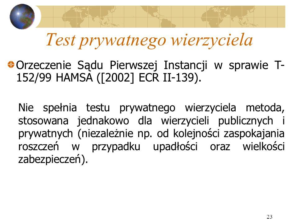 23 Test prywatnego wierzyciela Nie spełnia testu prywatnego wierzyciela metoda, stosowana jednakowo dla wierzycieli publicznych i prywatnych (niezależ