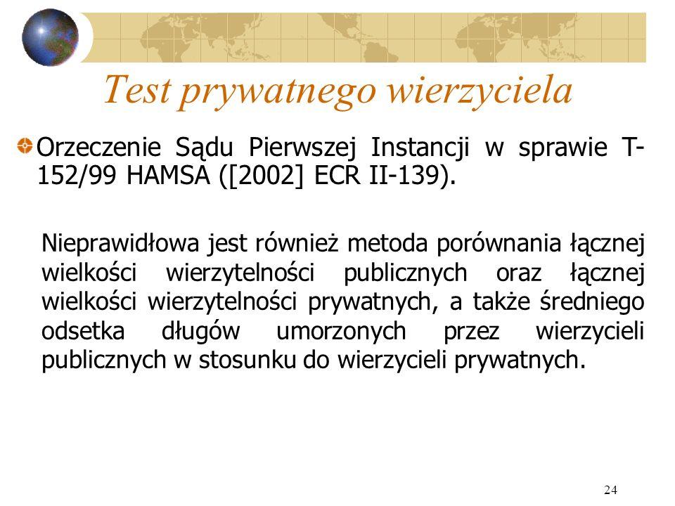 24 Test prywatnego wierzyciela Nieprawidłowa jest również metoda porównania łącznej wielkości wierzytelności publicznych oraz łącznej wielkości wierzy