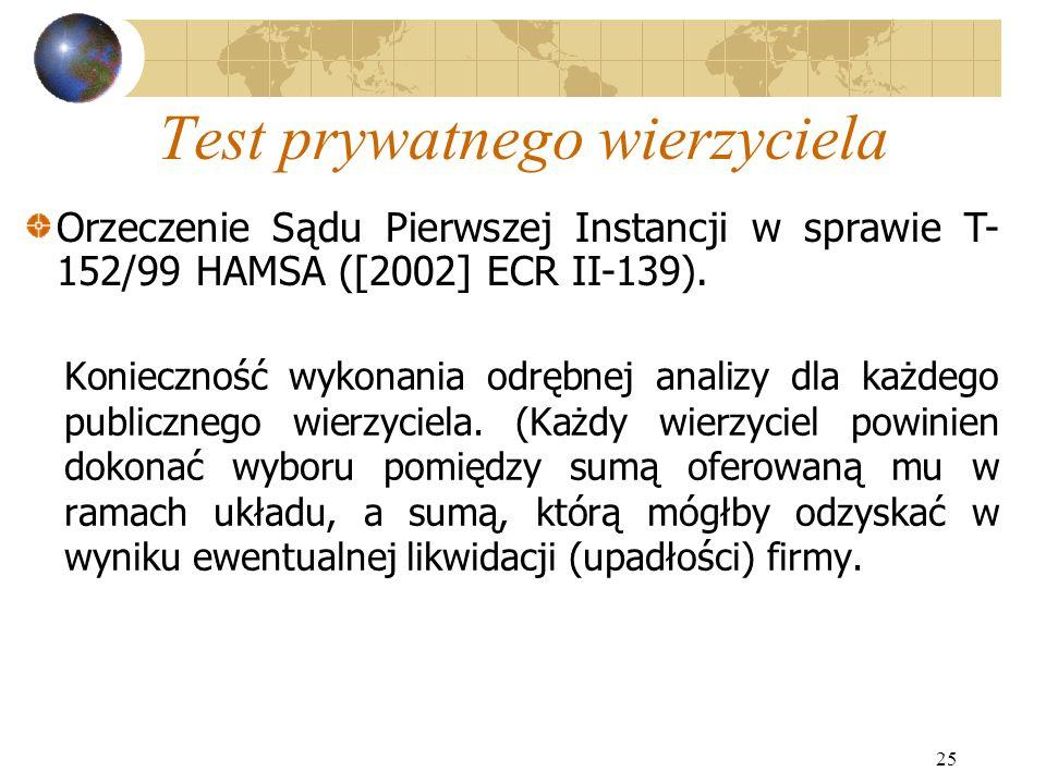 25 Test prywatnego wierzyciela Konieczność wykonania odrębnej analizy dla każdego publicznego wierzyciela. (Każdy wierzyciel powinien dokonać wyboru p