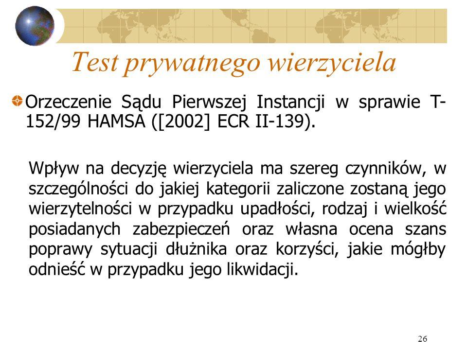 26 Test prywatnego wierzyciela Wpływ na decyzję wierzyciela ma szereg czynników, w szczególności do jakiej kategorii zaliczone zostaną jego wierzyteln