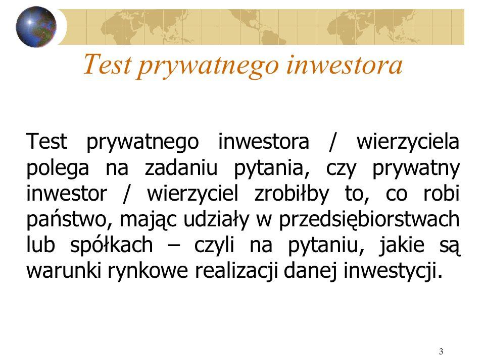 3 Test prywatnego inwestora Test prywatnego inwestora / wierzyciela polega na zadaniu pytania, czy prywatny inwestor / wierzyciel zrobiłby to, co robi
