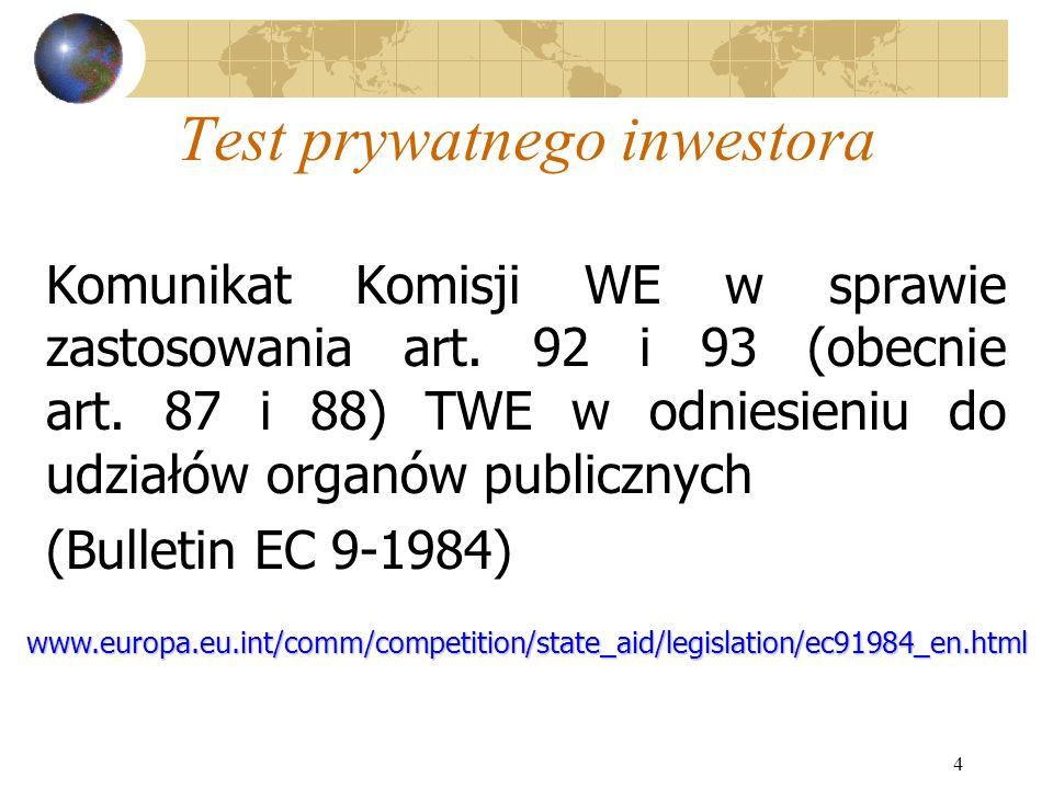 4 Test prywatnego inwestora Komunikat Komisji WE w sprawie zastosowania art. 92 i 93 (obecnie art. 87 i 88) TWE w odniesieniu do udziałów organów publ