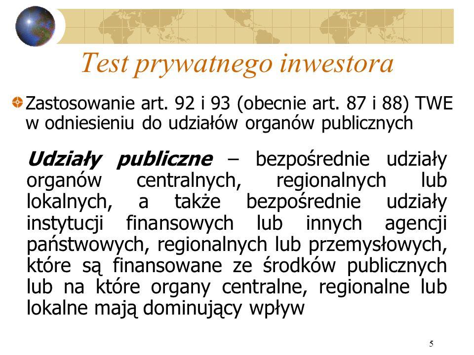 5 Test prywatnego inwestora Udziały publiczne – bezpośrednie udziały organów centralnych, regionalnych lub lokalnych, a także bezpośrednie udziały ins