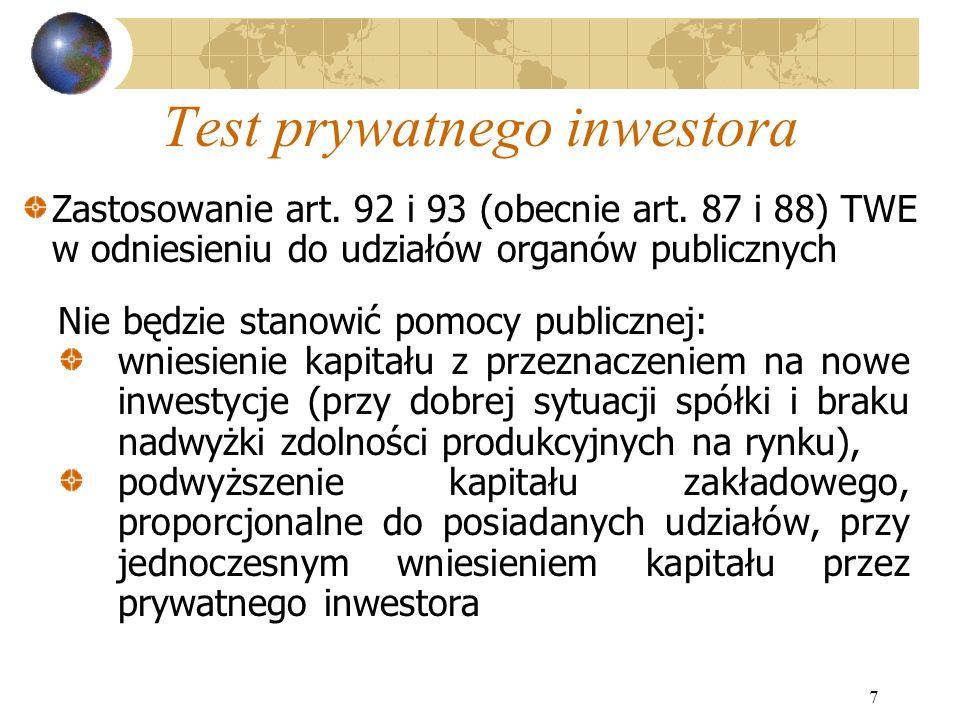 7 Test prywatnego inwestora Nie będzie stanowić pomocy publicznej: wniesienie kapitału z przeznaczeniem na nowe inwestycje (przy dobrej sytuacji spółk