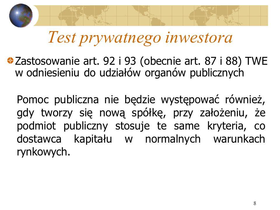 8 Test prywatnego inwestora Pomoc publiczna nie będzie występować również, gdy tworzy się nową spółkę, przy założeniu, że podmiot publiczny stosuje te