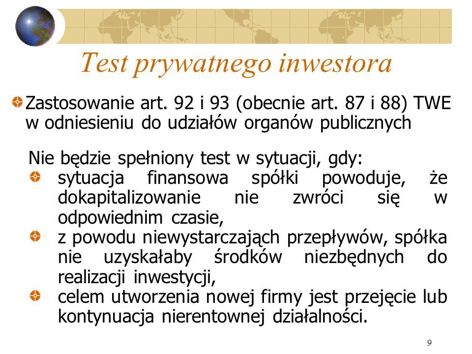 9 Test prywatnego inwestora Nie będzie spełniony test w sytuacji, gdy: sytuacja finansowa spółki powoduje, że dokapitalizowanie nie zwróci się w odpow