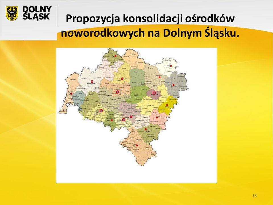 Propozycja konsolidacji ośrodków noworodkowych na Dolnym Śląsku. 18