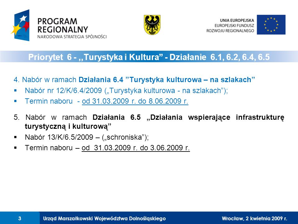 Urząd Marszałkowski Województwa DolnośląskiegoWrocław, 12 czerwca 2008 r.4 Cel działania 6.4: Celem działania jest bardziej efektywne wykorzystanie obiektów dziedzictwa kulturowego oraz wsparcie działalności instytucji kultury, co przyczyni się do rozszerzenia oferty turystycznej i kulturalnej regionu Działanie 6.4 – Turystyka kulturowa 4Wrocław, 2 kwietnia 2009 r.