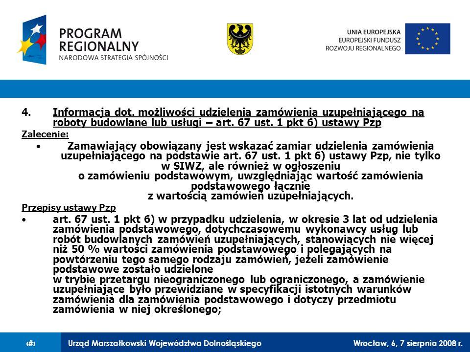 Urząd Marszałkowski Województwa DolnośląskiegoWrocław, 6, 7 sierpnia 2008 r.12 4.Informacja dot. możliwości udzielenia zamówienia uzupełniającego na r
