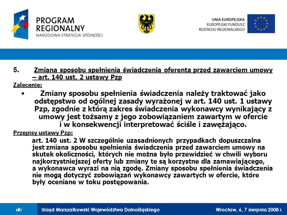 Urząd Marszałkowski Województwa DolnośląskiegoWrocław, 6, 7 sierpnia 2008 r.13 5. Zmiana sposobu spełnienia świadczenia oferenta przed zawarciem umowy
