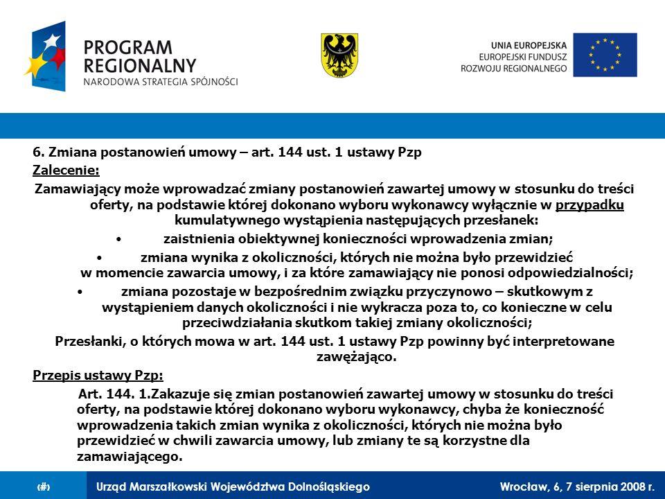 Urząd Marszałkowski Województwa DolnośląskiegoWrocław, 6, 7 sierpnia 2008 r.14 6. Zmiana postanowień umowy – art. 144 ust. 1 ustawy Pzp Zalecenie: Zam