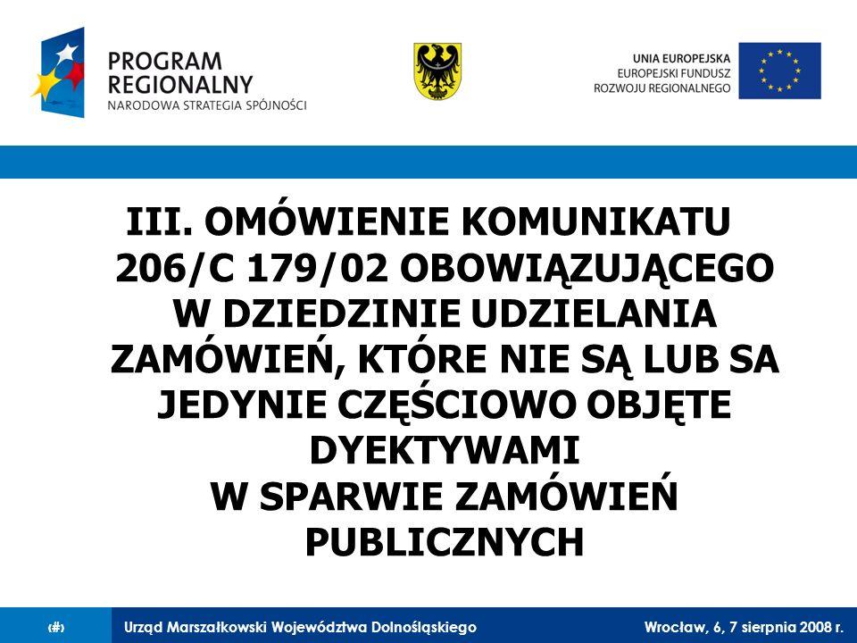 Urząd Marszałkowski Województwa DolnośląskiegoWrocław, 6, 7 sierpnia 2008 r.15 III. OMÓWIENIE KOMUNIKATU 206/C 179/02 OBOWIĄZUJĄCEGO W DZIEDZINIE UDZI