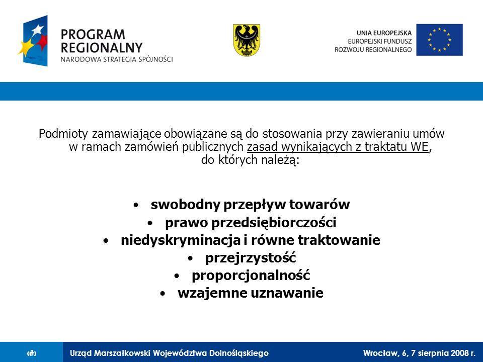 Urząd Marszałkowski Województwa DolnośląskiegoWrocław, 6, 7 sierpnia 2008 r.17 Podmioty zamawiające obowiązane są do stosowania przy zawieraniu umów w