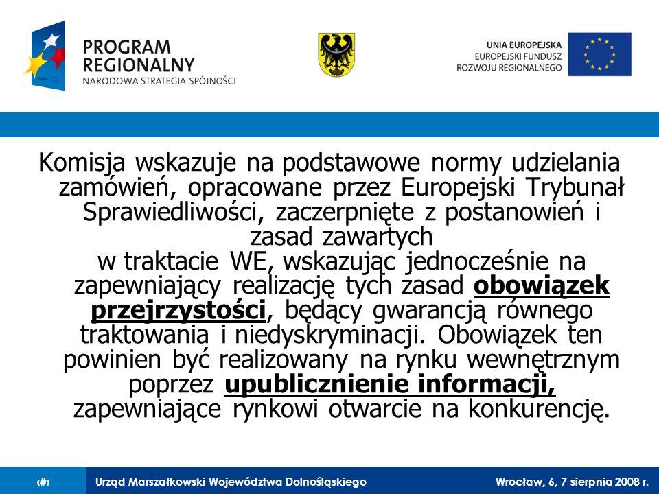 Urząd Marszałkowski Województwa DolnośląskiegoWrocław, 6, 7 sierpnia 2008 r.18 Komisja wskazuje na podstawowe normy udzielania zamówień, opracowane pr