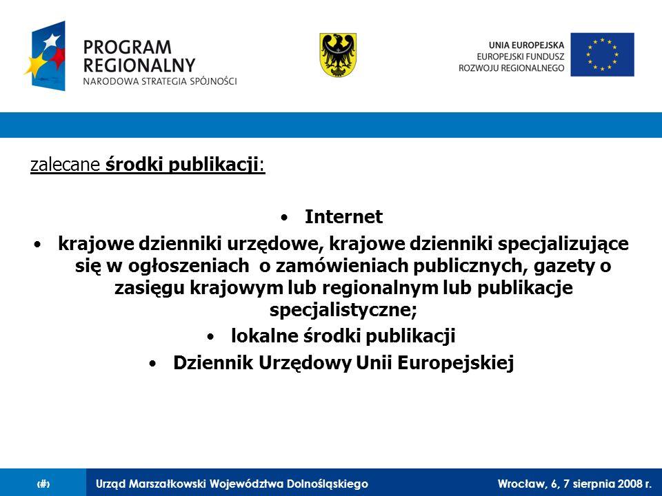 Urząd Marszałkowski Województwa DolnośląskiegoWrocław, 6, 7 sierpnia 2008 r.19 zalecane środki publikacji: Internet krajowe dzienniki urzędowe, krajow