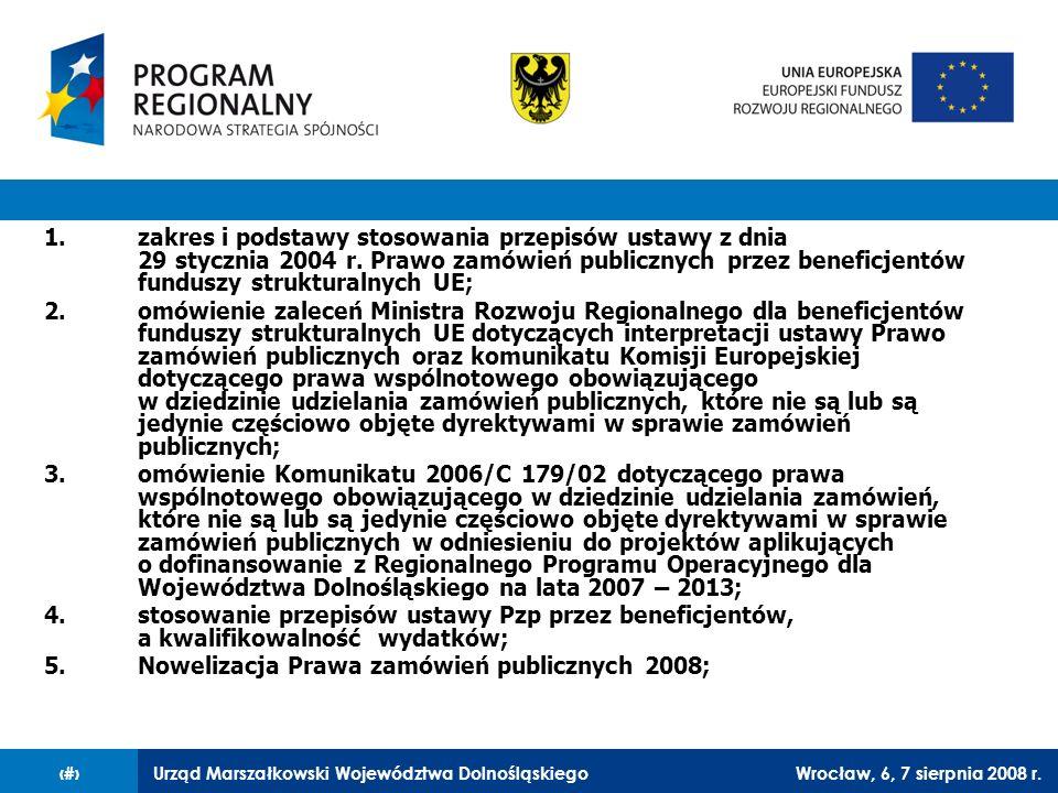 Urząd Marszałkowski Województwa DolnośląskiegoWrocław, 6, 7 sierpnia 2008 r.23 Za niekwalifikowalne uznawane są wszelkie wydatki poniesione w ramach projektu zrealizowanego z pominięciem lub naruszeniem ustawy Pzp, bądź niezgodnie z jej przepisami oraz przepisami prawa wspólnotowego dotyczącego zamówień publicznych w zakresie jakim beneficjent obowiązany był wskazane przepisy stosować.