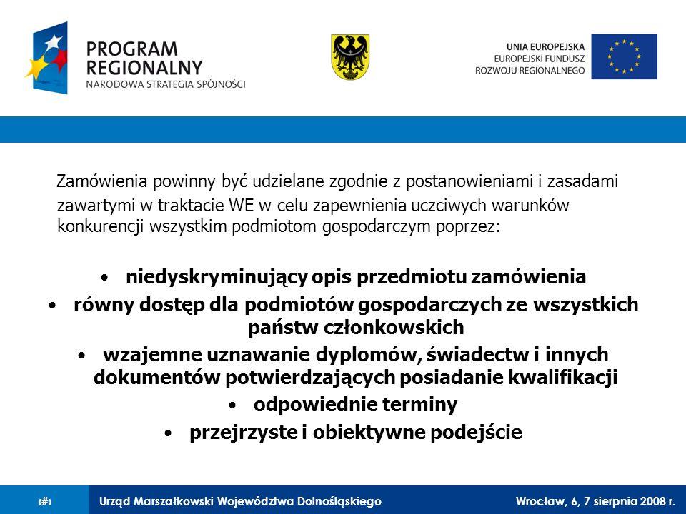 Urząd Marszałkowski Województwa DolnośląskiegoWrocław, 6, 7 sierpnia 2008 r.20 Zamówienia powinny być udzielane zgodnie z postanowieniami i zasadami z