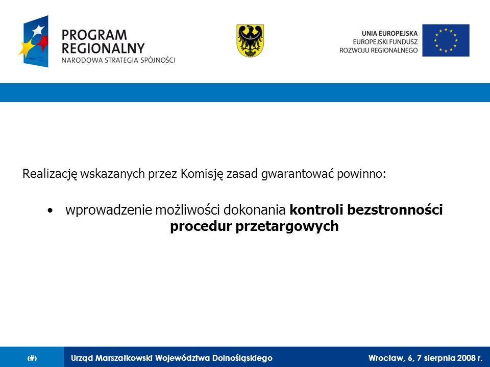 Urząd Marszałkowski Województwa DolnośląskiegoWrocław, 6, 7 sierpnia 2008 r.21 Realizację wskazanych przez Komisję zasad gwarantować powinno: wprowadz