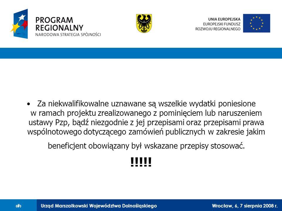 Urząd Marszałkowski Województwa DolnośląskiegoWrocław, 6, 7 sierpnia 2008 r.23 Za niekwalifikowalne uznawane są wszelkie wydatki poniesione w ramach p