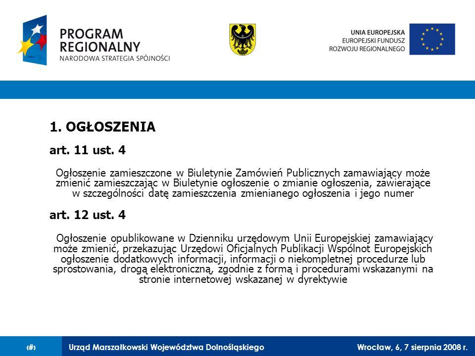 Urząd Marszałkowski Województwa DolnośląskiegoWrocław, 6, 7 sierpnia 2008 r.28 1. OGŁOSZENIA art. 11 ust. 4 Ogłoszenie zamieszczone w Biuletynie Zamów