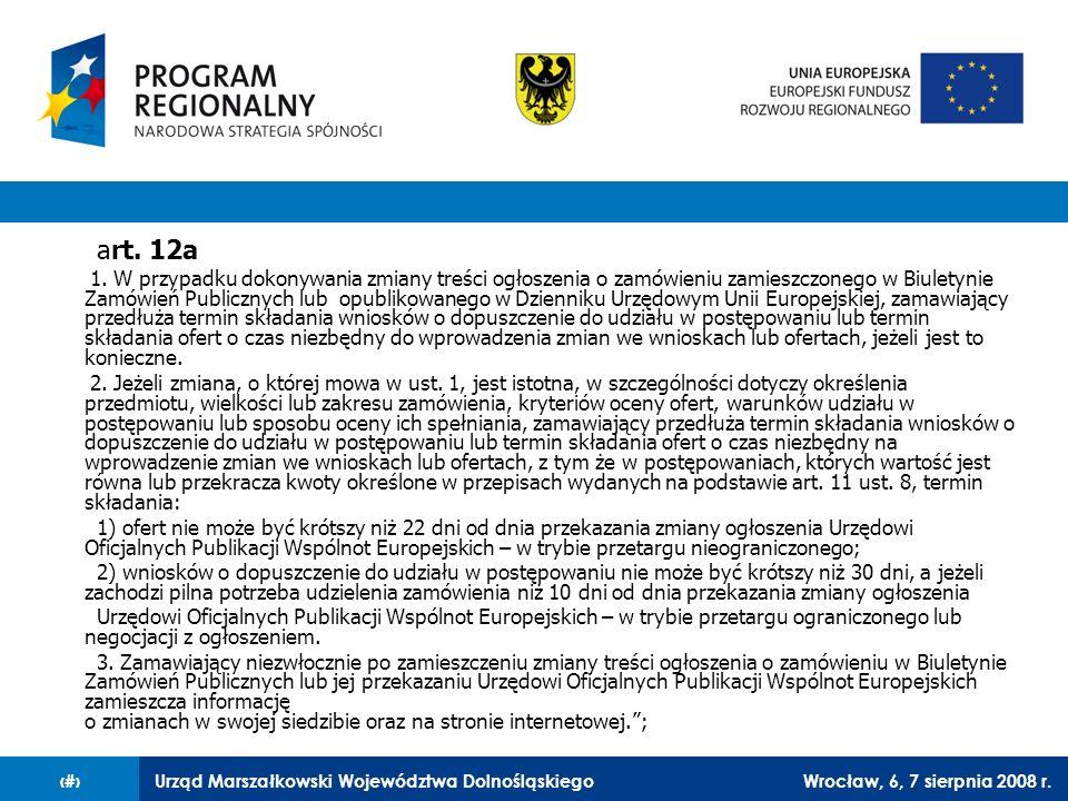 Urząd Marszałkowski Województwa DolnośląskiegoWrocław, 6, 7 sierpnia 2008 r.29 art. 12a 1. W przypadku dokonywania zmiany treści ogłoszenia o zamówien