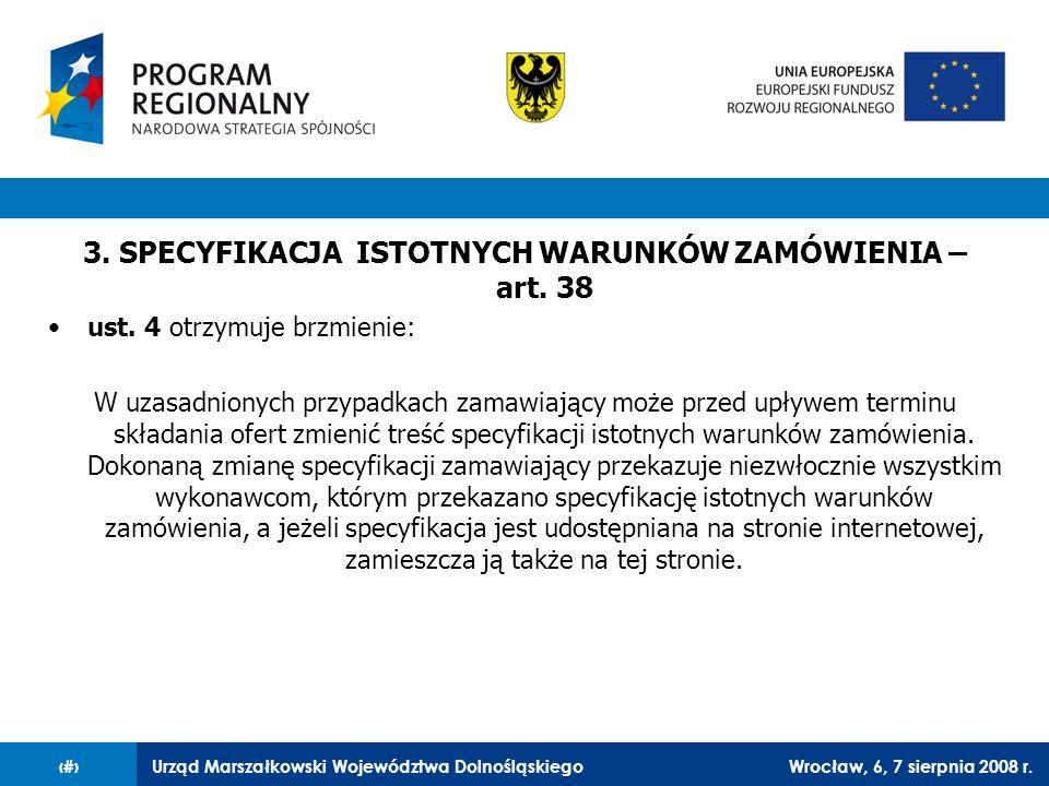 Urząd Marszałkowski Województwa DolnośląskiegoWrocław, 6, 7 sierpnia 2008 r.31 3. SPECYFIKACJA ISTOTNYCH WARUNKÓW ZAMÓWIENIA – art. 38 ust. 4 otrzymuj