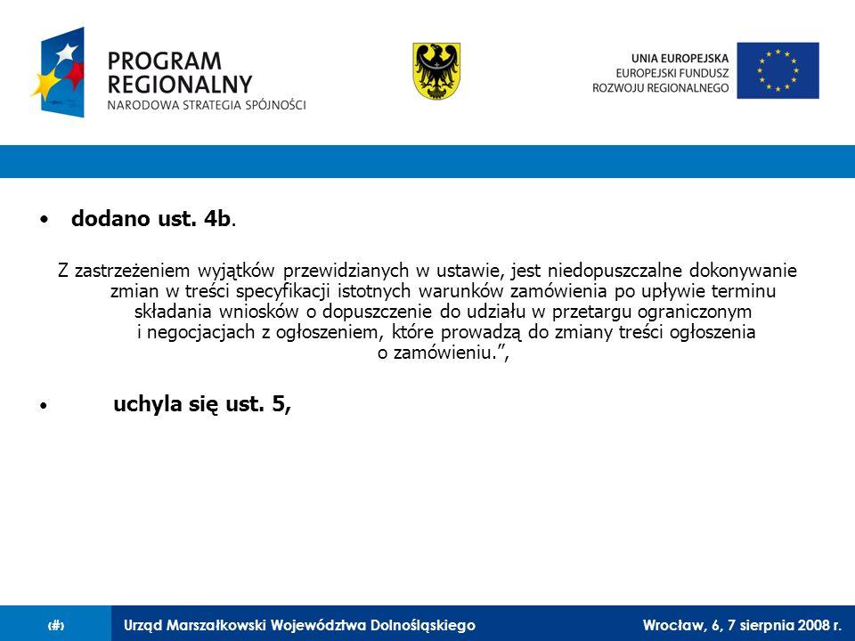 Urząd Marszałkowski Województwa DolnośląskiegoWrocław, 6, 7 sierpnia 2008 r.32 dodano ust. 4b. Z zastrzeżeniem wyjątków przewidzianych w ustawie, jest