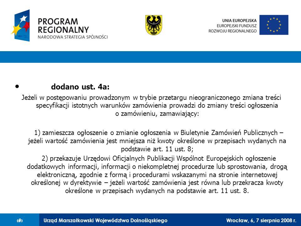 Urząd Marszałkowski Województwa DolnośląskiegoWrocław, 6, 7 sierpnia 2008 r.33 dodano ust. 4a: Jeżeli w postępowaniu prowadzonym w trybie przetargu ni