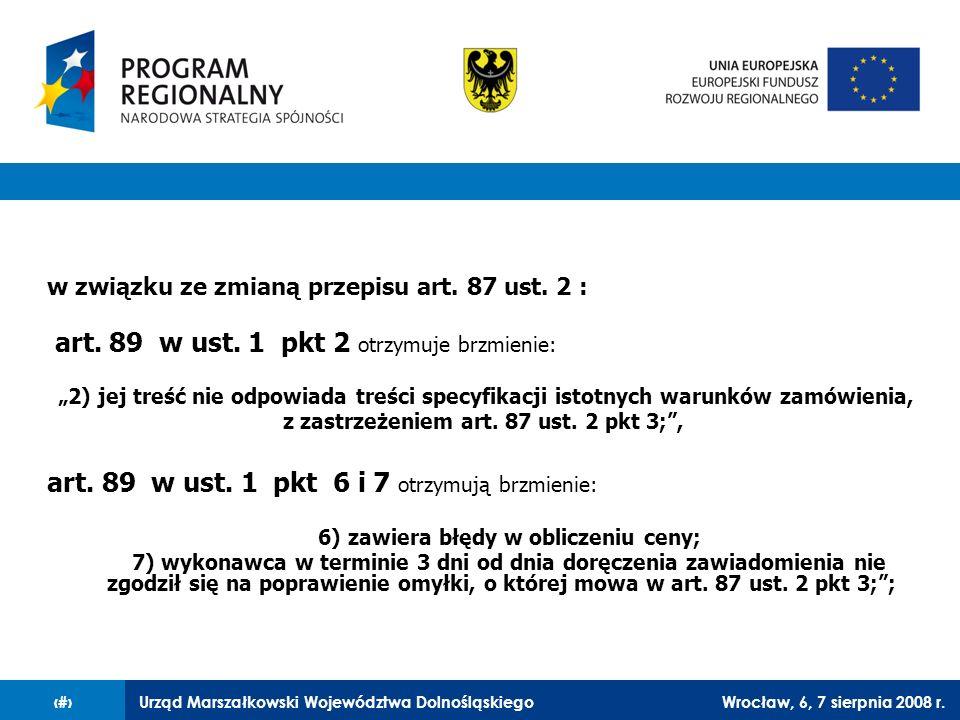 Urząd Marszałkowski Województwa DolnośląskiegoWrocław, 6, 7 sierpnia 2008 r.38 w związku ze zmianą przepisu art. 87 ust. 2 : art. 89 w ust. 1 pkt 2 ot