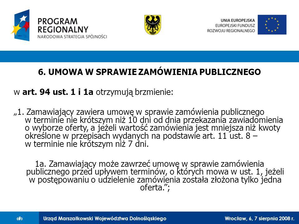 Urząd Marszałkowski Województwa DolnośląskiegoWrocław, 6, 7 sierpnia 2008 r.39 6. UMOWA W SPRAWIE ZAMÓWIENIA PUBLICZNEGO w art. 94 ust. 1 i 1a otrzymu