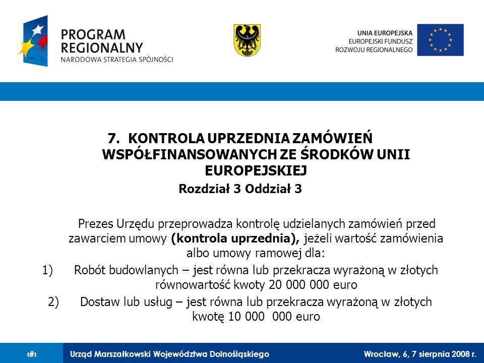Urząd Marszałkowski Województwa DolnośląskiegoWrocław, 6, 7 sierpnia 2008 r.40 7. KONTROLA UPRZEDNIA ZAMÓWIEŃ WSPÓŁFINANSOWANYCH ZE ŚRODKÓW UNII EUROP