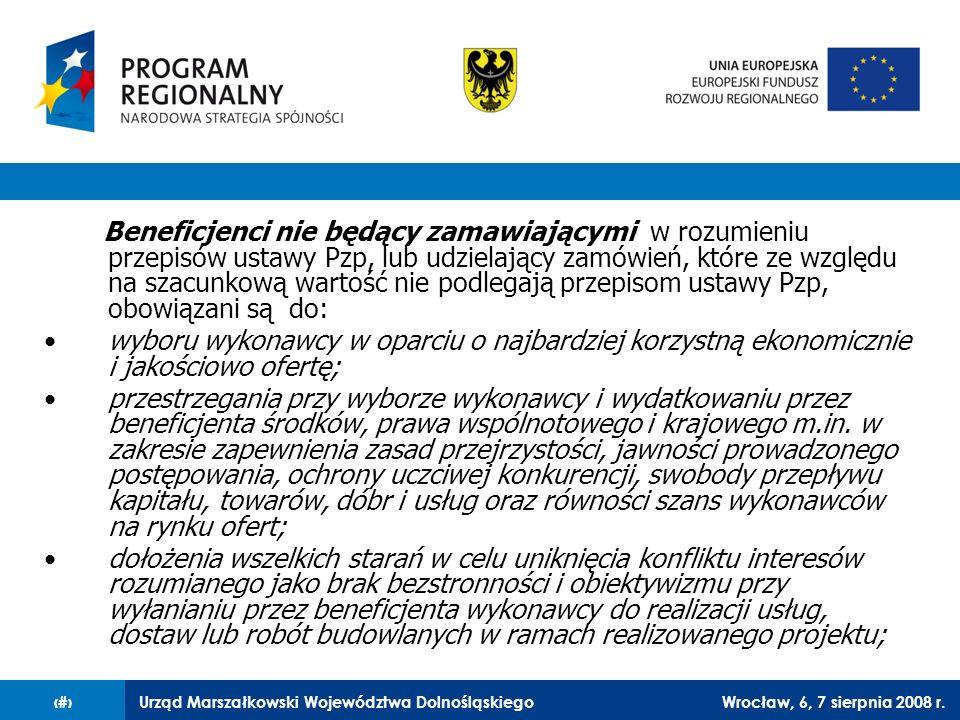 Urząd Marszałkowski Województwa DolnośląskiegoWrocław, 6, 7 sierpnia 2008 r.17 Podmioty zamawiające obowiązane są do stosowania przy zawieraniu umów w ramach zamówień publicznych zasad wynikających z traktatu WE, do których należą: swobodny przepływ towarów prawo przedsiębiorczości niedyskryminacja i równe traktowanie przejrzystość proporcjonalność wzajemne uznawanie