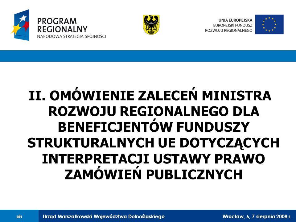 Urząd Marszałkowski Województwa DolnośląskiegoWrocław, 6, 7 sierpnia 2008 r.18 Komisja wskazuje na podstawowe normy udzielania zamówień, opracowane przez Europejski Trybunał Sprawiedliwości, zaczerpnięte z postanowień i zasad zawartych w traktacie WE, wskazując jednocześnie na zapewniający realizację tych zasad obowiązek przejrzystości, będący gwarancją równego traktowania i niedyskryminacji.