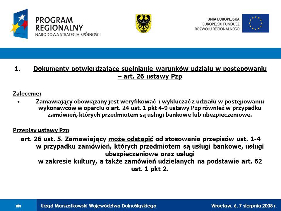 Urząd Marszałkowski Województwa DolnośląskiegoWrocław, 6, 7 sierpnia 2008 r.8 1.Dokumenty potwierdzające spełnianie warunków udziału w postępowaniu –