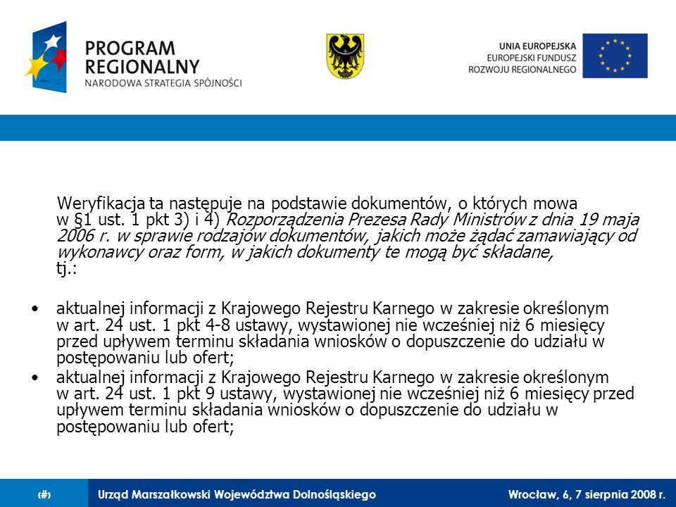 Urząd Marszałkowski Województwa DolnośląskiegoWrocław, 6, 7 sierpnia 2008 r.9 Weryfikacja ta następuje na podstawie dokumentów, o których mowa w §1 us
