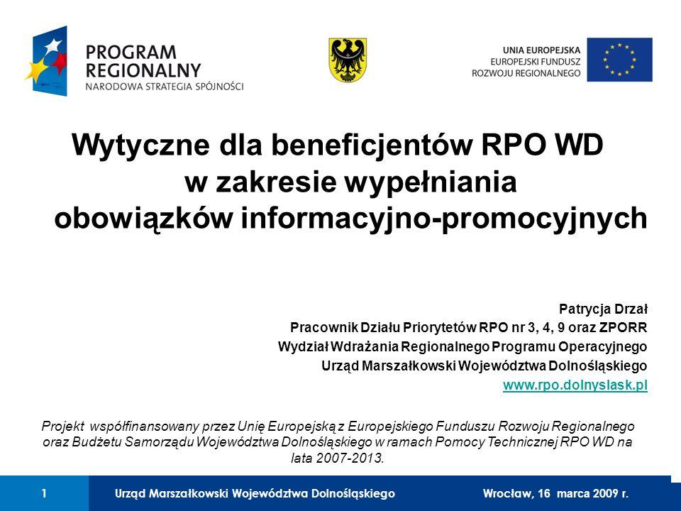 Urząd Marszałkowski Województwa Dolnośląskiego12 01 Urząd Marszałkowski Województwa Dolnośląskiego12 Wzór tablicy informacyjnej/pamiątkowej: Wrocław, 16 marca 2009 r.