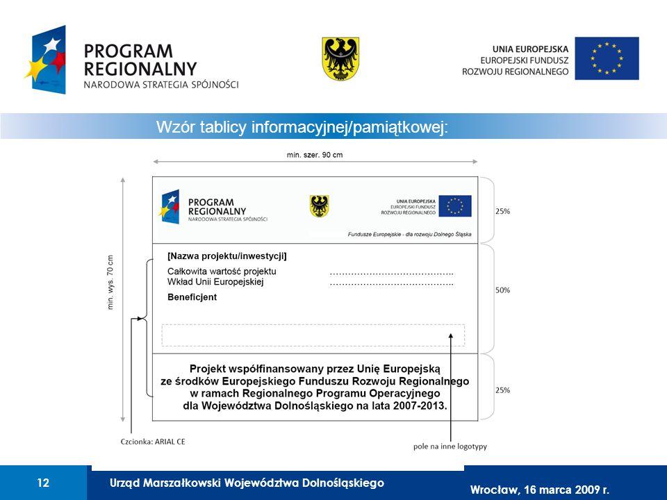 Urząd Marszałkowski Województwa Dolnośląskiego12 01 Urząd Marszałkowski Województwa Dolnośląskiego12 Wzór tablicy informacyjnej/pamiątkowej: Wrocław,