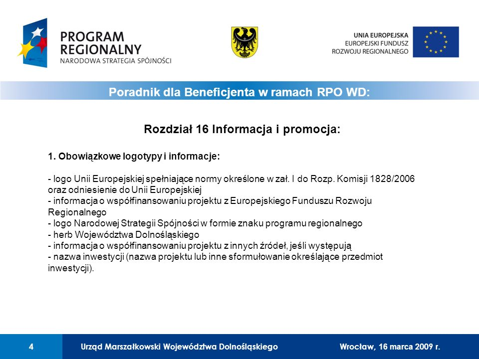 Urząd Marszałkowski Województwa Dolnośląskiego15 01 Urząd Marszałkowski Województwa Dolnośląskiego15 6) Stosowanie tablic pamiątkowych dla wybranych inwestycji cd.: - w przypadku zakupu maszyn czy innego rodzaju sprzętu ruchomego należy zamieścić plakietkę informacyjną w postaci naklejki.