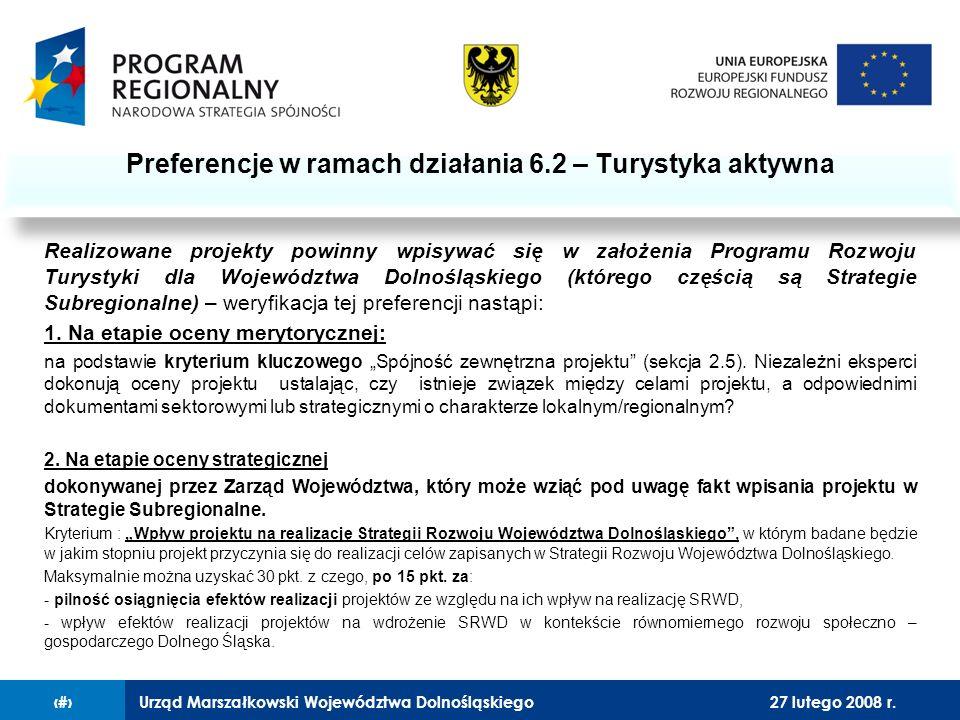 Urząd Marszałkowski Województwa Dolnośląskiego27 lutego 2008 r.10 Realizowane projekty powinny wpisywać się w założenia Programu Rozwoju Turystyki dla Województwa Dolnośląskiego (którego częścią są Strategie Subregionalne) – weryfikacja tej preferencji nastąpi: 1.