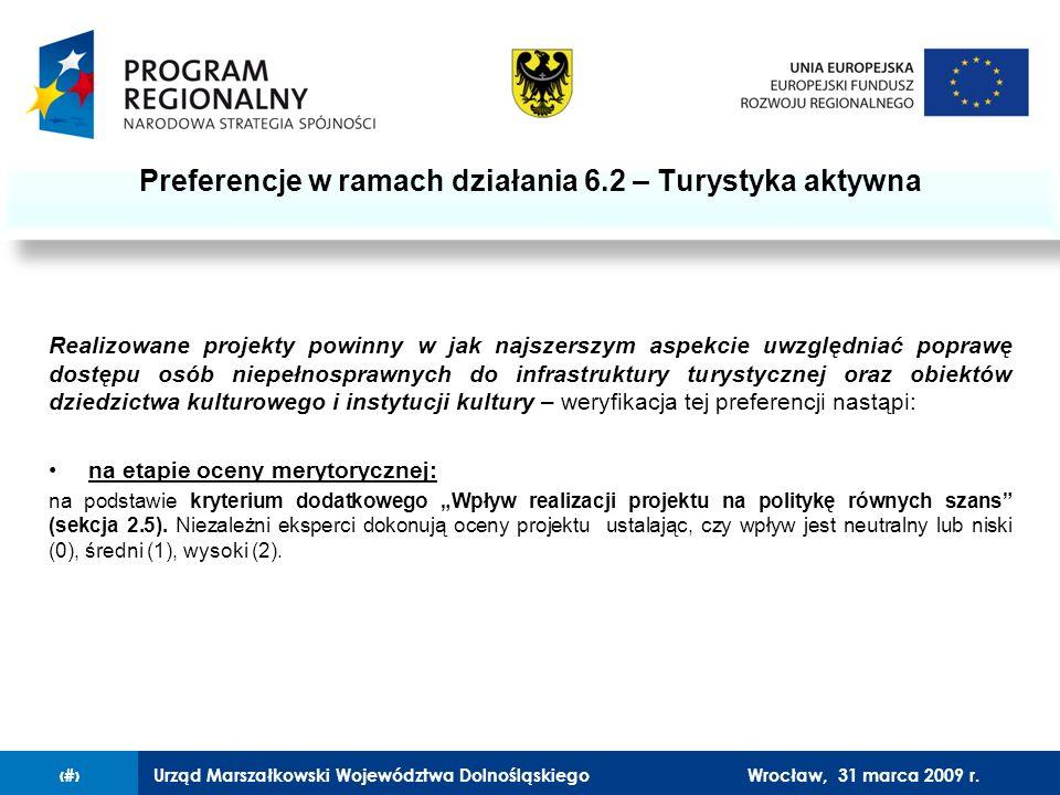 Urząd Marszałkowski Województwa Dolnośląskiego27 lutego 2008 r.12 Realizowane projekty powinny w jak najszerszym aspekcie uwzględniać poprawę dostępu osób niepełnosprawnych do infrastruktury turystycznej oraz obiektów dziedzictwa kulturowego i instytucji kultury – weryfikacja tej preferencji nastąpi: na etapie oceny merytorycznej: na podstawie kryterium dodatkowego Wpływ realizacji projektu na politykę równych szans (sekcja 2.5).