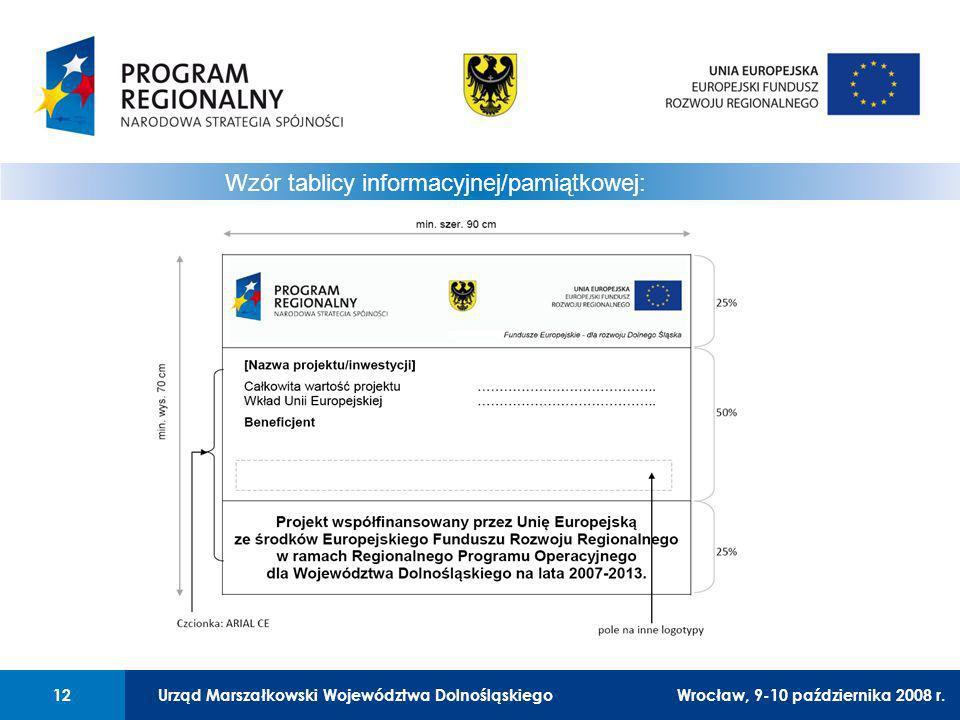 Urząd Marszałkowski Województwa Dolnośląskiego12 01 Urząd Marszałkowski Województwa Dolnośląskiego12 Wzór tablicy informacyjnej/pamiątkowej: Wrocław, 9-10 października 2008 r.