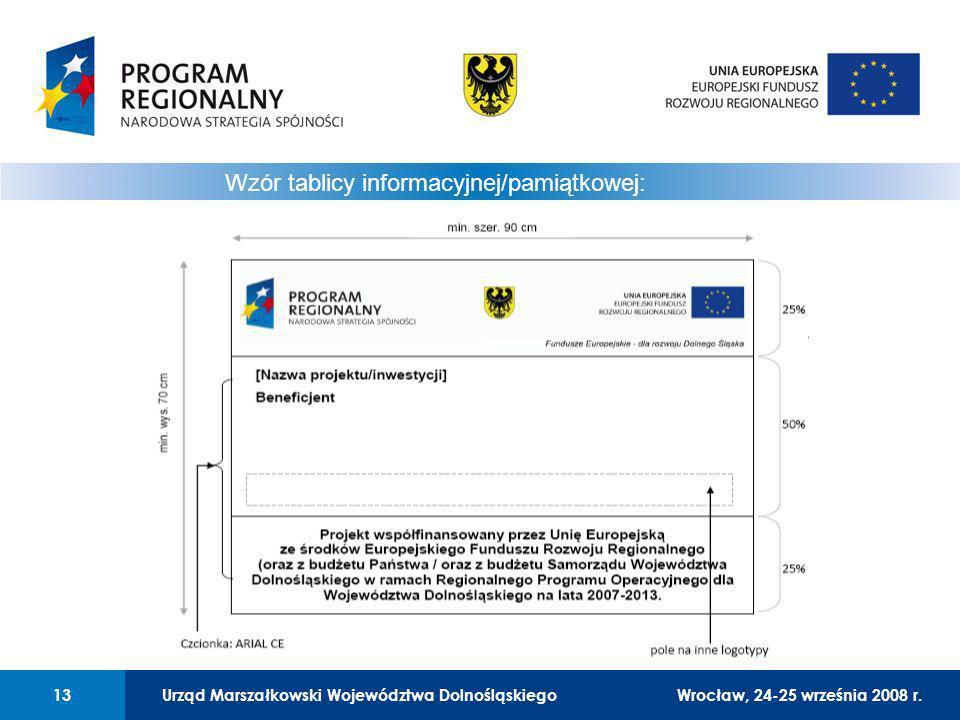 Urząd Marszałkowski Województwa Dolnośląskiego13 01 Urząd Marszałkowski Województwa Dolnośląskiego13 Wzór tablicy informacyjnej/pamiątkowej: Wrocław, 24-25 września 2008 r.