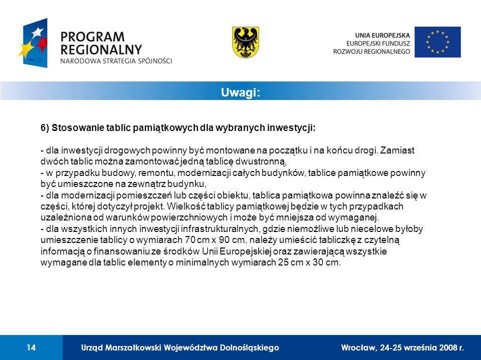 Urząd Marszałkowski Województwa Dolnośląskiego14 01 Urząd Marszałkowski Województwa Dolnośląskiego14 Uwagi: 6) Stosowanie tablic pamiątkowych dla wybr