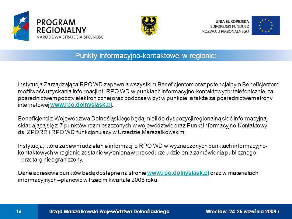Urząd Marszałkowski Województwa Dolnośląskiego16 01 Urząd Marszałkowski Województwa Dolnośląskiego16 Punkty informacyjno-kontaktowe w regionie: Instytucja Zarządzająca RPO WD zapewnia wszystkim Beneficjentom oraz potencjalnym Beneficjentom możliwość uzyskania informacji nt.
