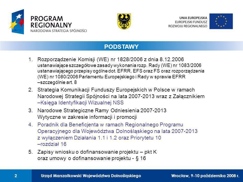 Urząd Marszałkowski Województwa Dolnośląskiego2 01 Urząd Marszałkowski Województwa Dolnośląskiego2 PODSTAWY 1.Rozporządzenie Komisji (WE) nr 1828/2006 z dnia 8.12.2006 ustanawiające szczegółowe zasady wykonania rozp.