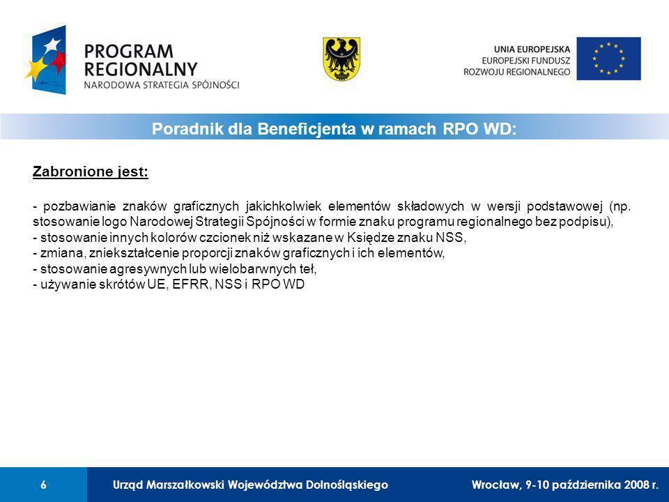 Urząd Marszałkowski Województwa Dolnośląskiego6 01 Urząd Marszałkowski Województwa Dolnośląskiego6 Poradnik dla Beneficjenta w ramach RPO WD: Wrocław, 9-10 października 2008 r.