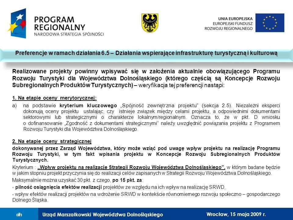 Urząd Marszałkowski Województwa Dolnośląskiego27 lutego 2008 r.10 Realizowane projekty powinny wpisywać się w założenia aktualnie obowiązującego Programu Rozwoju Turystyki dla Województwa Dolnośląskiego (którego częścią są Koncepcje Rozwoju Subregionalnych Produktów Turystycznych) – weryfikacja tej preferencji nastąpi: 1.