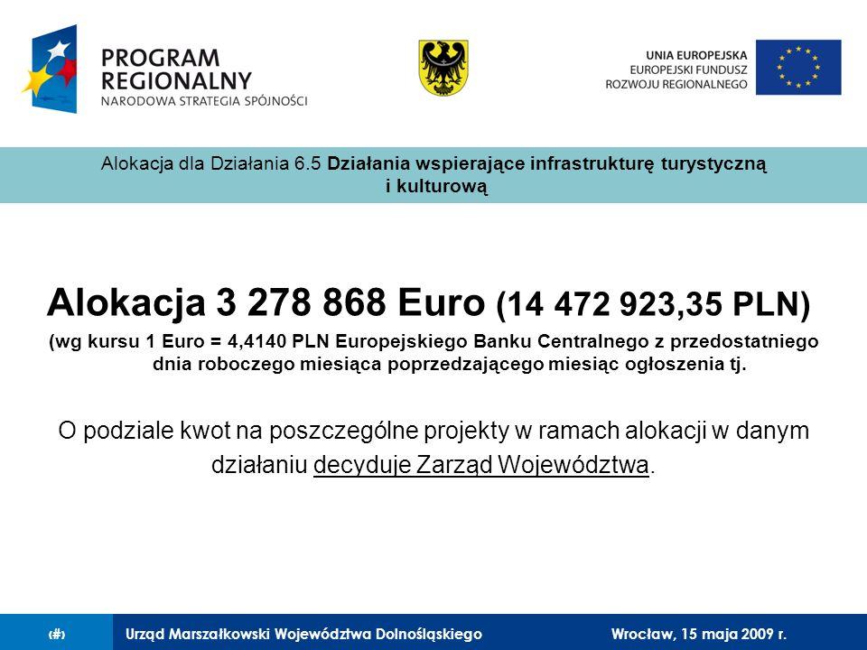 Urząd Marszałkowski Województwa Dolnośląskiego27 lutego 2008 r.7 Alokacja 3 278 868 Euro (14 472 923,35 PLN) (wg kursu 1 Euro = 4,4140 PLN Europejskiego Banku Centralnego z przedostatniego dnia roboczego miesiąca poprzedzającego miesiąc ogłoszenia tj.