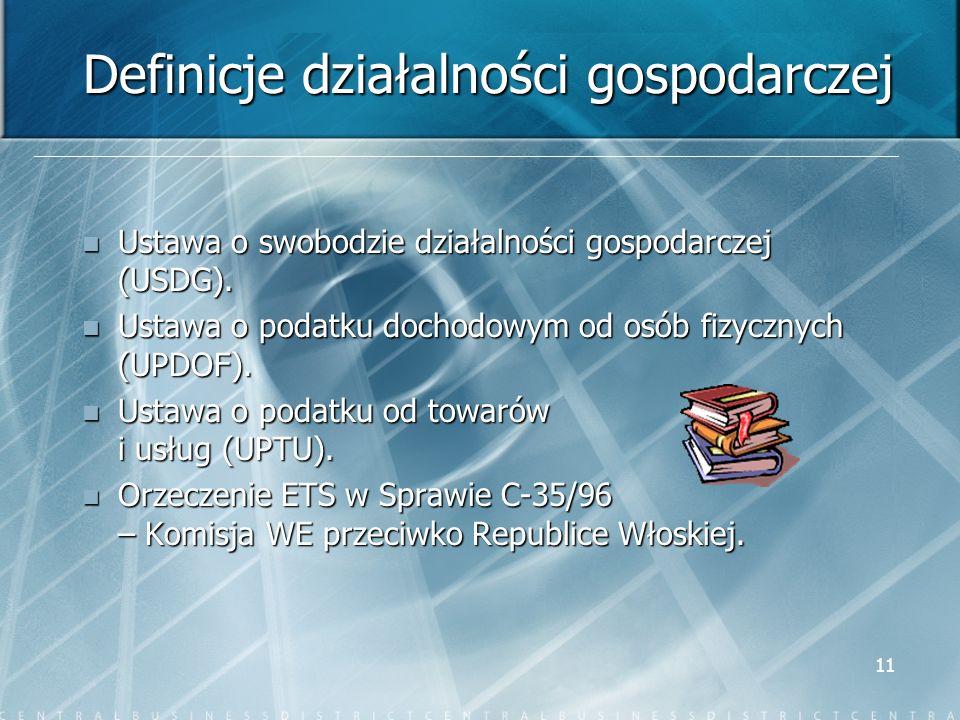 11 Definicje działalności gospodarczej Ustawa o swobodzie działalności gospodarczej (USDG). Ustawa o swobodzie działalności gospodarczej (USDG). Ustaw