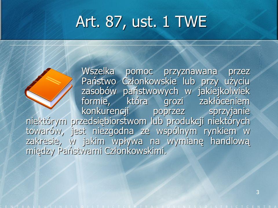 3 Art. 87, ust. 1 TWE Wszelka pomoc przyznawana przez Państwo Członkowskie lub przy użyciu zasobów państwowych w jakiejkolwiek formie, która grozi zak
